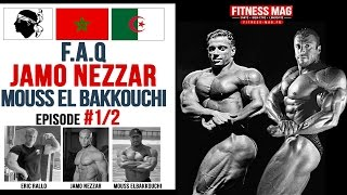 F.A.Q | JAMO NEZZAR | MOUSS ELBAKKOUCHI | Ep1/2 | interview Eric Rallo Fitness Mag