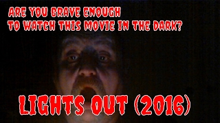 Are you brave enough to watch this movie in the dark? Lights Out (2016)