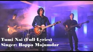 Tumi Nai  |Full Lyrics | Bappa Mazumder | Bangla New Song