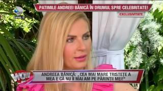 WOWBIZ (06.06.2017) - Andreea Banica, in lacrimi! A povestit cum i-au murit ambii parinti!