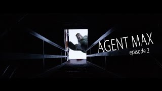 AGENT MAX - Episode 2 (Official Video)