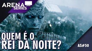 Quem é o Rei da Noite? | Game of Thrones | Arena Séries #50