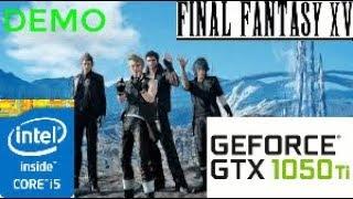 Final Fantasy XV   DEMO   : GTX 1050 TI 4GB i5 4460