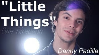 Little Things - One Direction - Official YouTuber Music Video - Danny Padilla