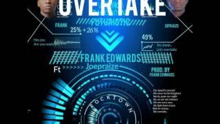 MusiC :: Frank Edwards - Overtake feat. Joe Praize