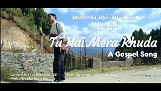 Tu hai Mera Khuda (Gospel Song) by Immanuel Baptist Church Youth Unit Ziro Arunachal Pradesh India