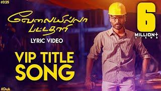 Velai Illa Pattadhaari Title Song - Lyric Video   Velai Illa Pattadhaari   Anirudh   Dhanush   #DnA