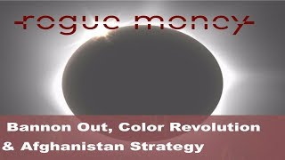 Rogue Mornings - Bannon Out, Color Revolution & Afghanistan Strategy  (08/21/2017)