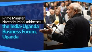 Prime Minister Narendra Modi addresses the India-Uganda Business Forum, Uganda