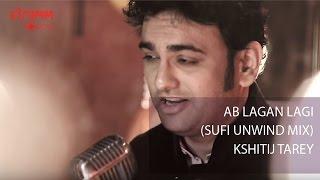 Ab Lagan Lagi I Kshitij Tarey I Sufi Unwind Mix