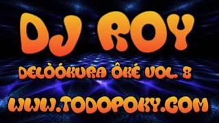 DJ ROY @ DelòÓKuRa ôKÉ Vol. 8 (WWW.TODOPOKY.COM)