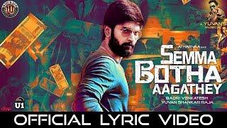 Semma Botha Aagathey (Official Single) - Semma Botha Aagathey   Yuvan Shankar Raja   Atharvaa