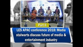 Media stalwarts discuss future of media & entertainment industry at LES APAC conference 2018 (P-2)