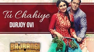 Tu Chahiye (Unplugged) - Bajrangi Bhaijaan -Atif Aslam | Covered by Durjoy Ovi