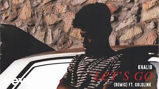 Khalid - Let's Go (Remix) [Audio] ft. GoldLink
