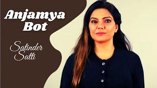 Anjamya Bot | Satinder Satti