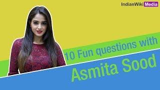 10 Fun questions with Asmita Sood