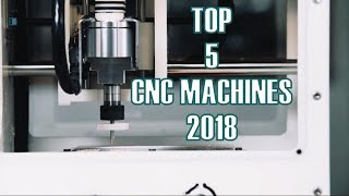 TOP 5 CNC MACHINES 2018