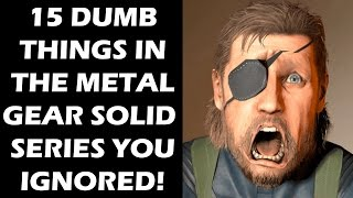 15 DUMB Things In The Metal Gear Solid Series Everyone Just Ignored