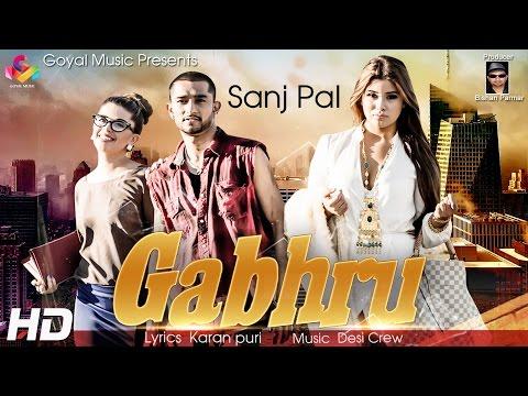 Sanj Pal - Desi Crew - Gabhru - Goyal Music - New Punjabi Song 2016