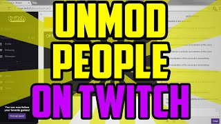 Twitch - How To UNMOD Someone on Twitch 2016 (QUICK & EASY) - Unmod People On Twitch