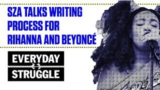 SZA Talks Writing for Artists Like Rihanna and Beyoncé | Everyday Struggle
