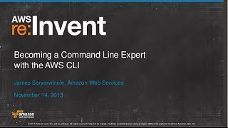 Becoming a Command Line Expert with the AWS CLI (TLS304)   AWS re:Invent 2013