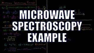 Quantum Chemistry 6.7 - Microwave Spectroscopy Example