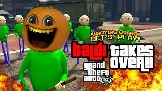 Baldi Takes Over! - GTA V [Annoying Orange Plays]