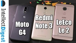 Moto G4 VS Redmi Note 3 VS LeEco Le 2 Comparison- Which Is Better And Why? | Intellect Digest