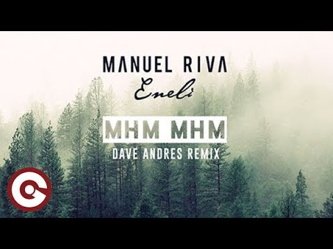 MANUEL RIVA & ENELI Mhm Mhm Dave Andres Remix
