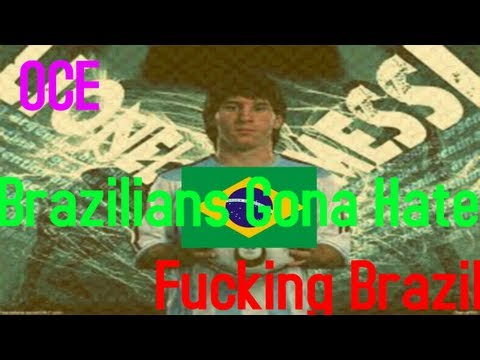 Are You Fucking From Brazil ? Bitches ! - OCE - Brazilians Gonna Hate.