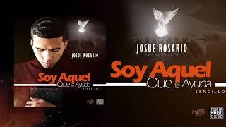 Josue Rosario- Soy Aquel Que Te Ayuda [Official Audio]