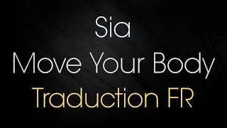 Sia - Move Your Body Ft. Alan Walker [Traduction FR]