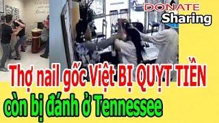 Donate Sharing | Th.ợ n,a,il g,ố,c Việt B,Ị Q,U,,ỴT T,I,Ề,N c,ò,n b,ị đ,á,nh ở Tennessee