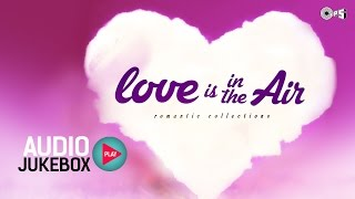 Best Valentine Songs Audio Jukebox | Love Is in The Air - Romantic Collection