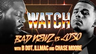 WATCH: BAD NEWZ vs LOSO with B DOT, ILLMAC and CHASE MOORE
