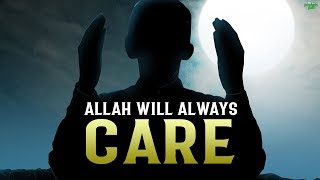 ALLAH WILL ALWAYS TAKE CARE OF YOU