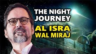 The Night Journey (Al Isra Wal Miraj) - Hamza Yusuf