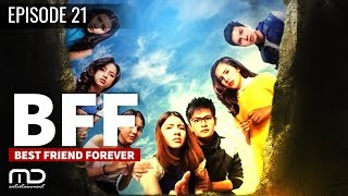 Best Friends Forever (BFF) - Episode 21 | Terakhir