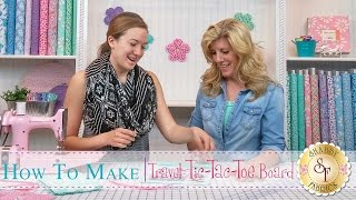 How to make a Travel Tic-Tac-Toe Board | with Jennifer Bosworth of Shabby Fabrics