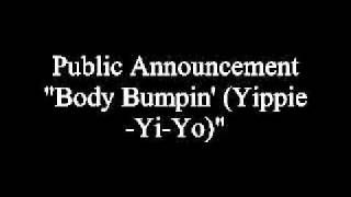 Public Announcement - Body Bumpin' (Yippie-Yi-Yo)