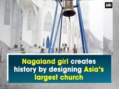 Nagaland girl creates history by designing Asia's largest church - Nagaland News