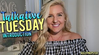 TALKATIVE TUESDAY INTRODUCTION || Kellyprepster