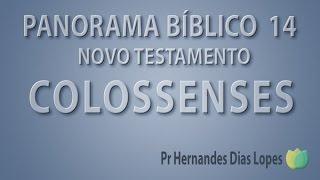 Panorama Bíblico - COLOSSENSES - Pr Hernandes Dias Lopes