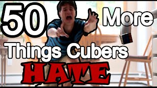 50 More - Things Cubers Hate (Part 2)