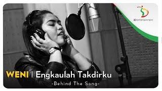 Weni - Engkaulah Takdirku | Behind The Song