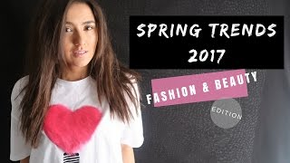 SPRING TRENDS 2017    Fashion & Beauty Edition    What To Wear