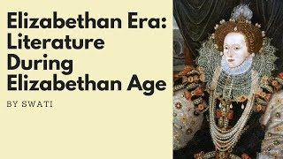 Elizabethan Era - Literature during Elizabethan Age By Swati