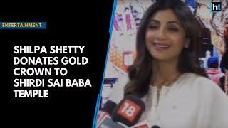 Shilpa Shetty donates gold crown to Shirdi Sai Baba temple